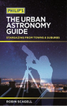 Philip's The Urban Astronomy Guide: Stargazing from towns and suburbs by Robin Scagell